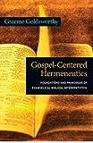 Gospel-Centered Hermeneutics: Foundations and Principles of Evangelical Biblical Interpretation