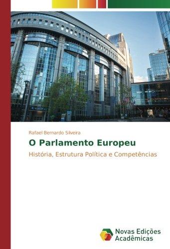 Download O Parlamento Europeu: História, Estrutura Política e Competências (Portuguese Edition) pdf