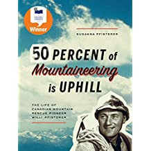 Fifty Percent of Mountaineering is Uphill: The Life of Canadian Mountain Rescue Pioneer Willi Pfisterer