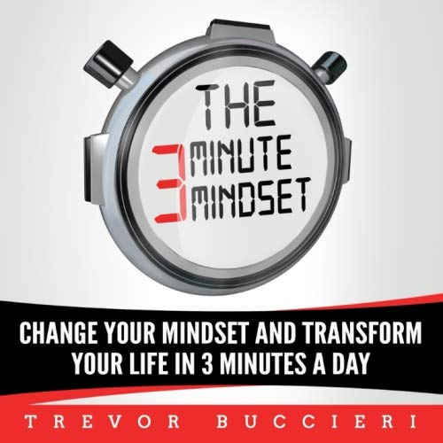 The 3 Minute Mindset: Change Your Mindset And Transform Your Life In 3 Minutes A Day by CreateSpace Independent Publishing Platform