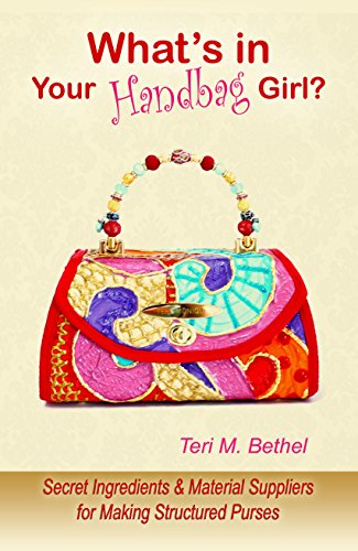 What's in Your Handbag, Girl?: Secret Ingredients & Material Suppliers for Making Structured Purses (Handbags & Purse Making Supplies & Suppliers)