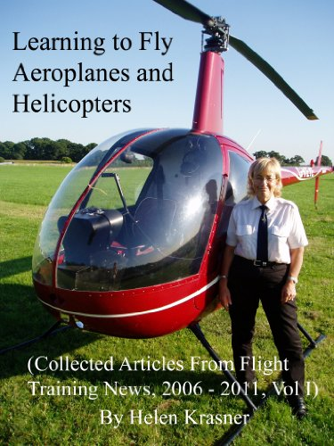Learning To Fly Helicopter - Learning to Fly Aeroplanes and Helicopters (Collected Articles From Flight Training News, 2006-2011)