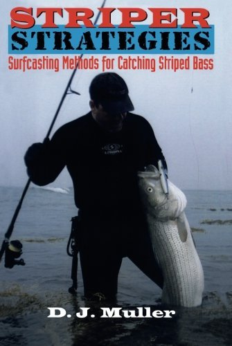 Striper Strategies: Surfcasting Methods for Catching Striped Bass by D. J. Muller (2008-06-19)