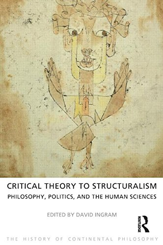 Critical Theory to Structuralism: Philosophy, Politics and the Human Sciences (The History of Continental Philosophy)