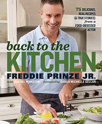 Back to the Kitchen: 75 Delicious, Real Recipes (& True Stories) from a Food-Obsessed Actor by Freddie Prinze Jr.