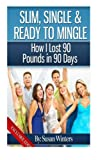 Slim, Single & Ready to Mingle: How I Lost 90 Pounds in 90 Days