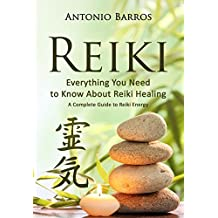 REIKI: Everything You Need to Know About Reiki Healing: A Complete Guide to Essential Reiki Energy, Improve Vitality & Health (Reiki Symbols, Reiki 101, Reiki Meditation, Reiki Books)