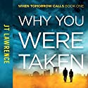 Why You Were Taken: When Tomorrow Calls, Book 1 Audiobook by JT Lawrence Narrated by Roshina Ratnam