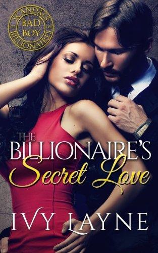 The Billionaire's Secret Love (Scandals of the Bad Boy Billionaires) (Volume 2)