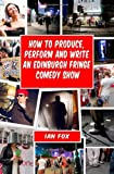 By Ian Fox How to Produce, Perform and Write an Edinburgh Fringe Comedy Show: Second Edition: Complete Guide of (2nd Edition) [Paperback]