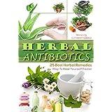 Herbal Antibiotics: 25 Best Herbal Remedies Way To Heal Yourself Faster (Herbal Antibiotics, Herbal Remedies,herbal antibiotics and antivirals)