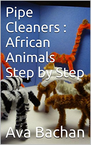 Pipe Cleaners : African Animals Step by (African Pipe)