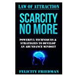 Law of Attraction: Scarcity No More: Manifestation, Visualization, & Success Principles