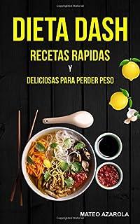 Dieta Dash: Recetas Rapidas y deliciosas para perder peso (Spanish Edition)