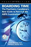 Boarding Time : The Psychiatry Candidate's New Guide to Part II of the ABPN Examination, Morrison, James R. and Muñoz, Rodrigo A., 1585622486