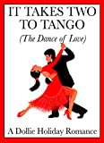 'It Takes Two to Tango'  is a Dollie Holiday Romance story about the undeniable strength of true love. Ever since Jimmy Aaron was a young boy he dreamed of becoming a professional dance instructor. After many years of self-doubt, ridicule and perseve...