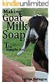 Making Goat Milk Soap - The Simple Art