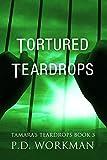 Tortured Teardrops (Tamara's Teardrops Book 3)