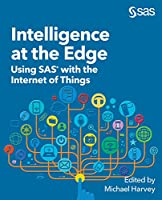Intelligence at the Edge: Using SAS with the Internet of Things Front Cover