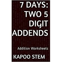7 Addition Worksheets with Two 5-Digit Addends: Math Practice Workbook (7 Days Math Addition Series)