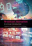 Broadcast Journalism : A Critical Introduction, Chapman, Jane, 0415441552