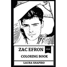 Zac Efron Coloring Book: Cute Millennial Comedian and Singer, High School Musical Star and Sexy Teen Persona Inspired Adult Coloring Book