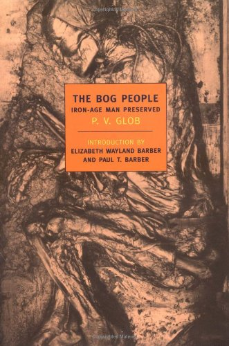 The Bog People: Iron Age Man Preserved (New York Review Books Classics)