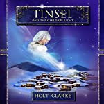 Tinsel and the Child of Light: Tinsel's Christmas Adventures, Volume 2 | Holt Clarke
