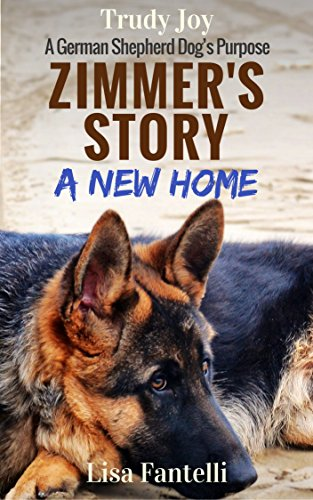 Zimmer's Story - A New Home: Book 1 - A German Shepherd Dog's Purpose (American Farm Dogs) by [Joy, Trudy, Fantelli, Lisa]