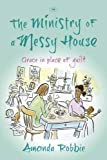 The Ministry of a Messy House by Amanda Robbie (2013) Paperback