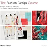 The Fashion Design Course: Principles, Practice and Techniques