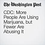 CDC: More People Are Using Marijuana, but Fewer Are Abusing It | Christopher Ingraham