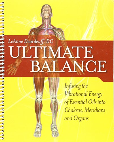 Ultimate Balance Infusing the Vibrational Energy of Essential Oils into Chakras, Meridians and Organ by Deardeuff (2009-05-03)