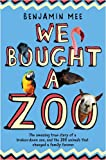 We Bought a Zoo: The Amazing True Story of a Broken-Down Zoo, and the 200 Animals That Changed a Family Forever by Benjamin Mee (5-Feb-2009) Paperback