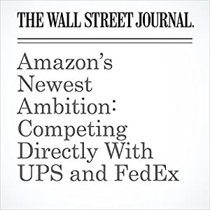 Amazon's Newest Ambition: Competing Directly With UPS and FedEx