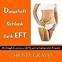 Dauerhaft schlank dank EFT (Mit Klopfakupressur zum emotionalen Frieden) Hörbuch von Christa Graves Gesprochen von: Christa Graves