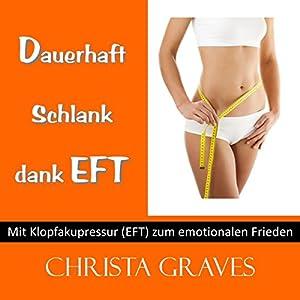 Dauerhaft schlank dank EFT (Mit Klopfakupressur zum emotionalen Frieden) Hörbuch