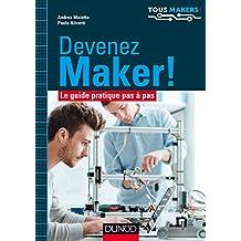 Devenez Maker! : Le guide pratique pas à pas (Tous makers !) (French Edition)