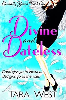 Divine and Dateless (Eternally Yours Book 1) by [West, Tara]
