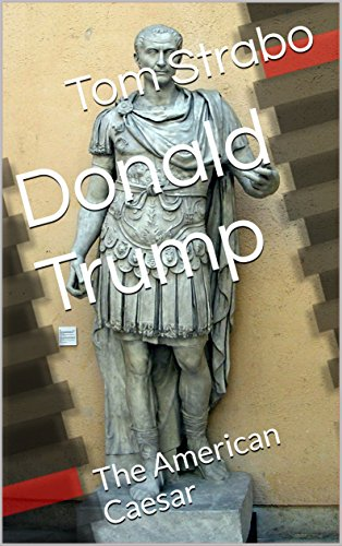 Donald Trump: The American Caesar by [Strabo, Tom]
