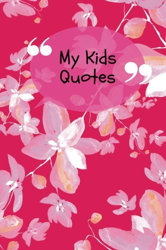 My Kids Quotes: Pink Notebook Record The Funny, Cheeky, Silly, Positive & Shocking Things Your Children Say | Memorable Collection Journal Book | ... x 9 Small Paperback (Parenting) (Volume 5)
