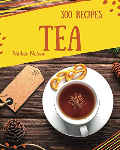 - Tea Recipes 300: Enjoy 300 Days With Amazing Tea Recipes In Your Own Tea Cookbook! [Book 1]