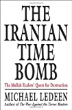 The Iranian Time Bomb: The Mullah Zealots' Quest for Destruction