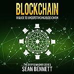 Blockchain: A Guide to Understanding Blockchain: The Cryptomasher Series, Book 3 | Sean Bennett