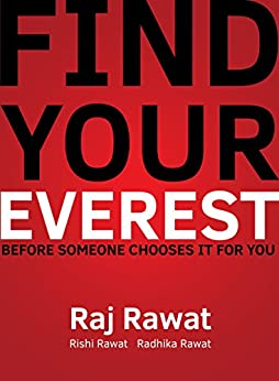 Find Your Everest: Before Someone Chooses It For You (Reverse The Chase: Let Opportunity Chase You Book 1) by [Rawat, Raj]