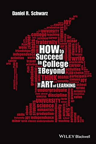 How to Succeed in College and Beyond: The Art of Learning (Beyond The University Why Liberal)