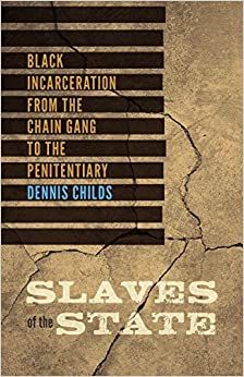 Book Slaves of the State: Black Incarceration from the Chain Gang to the Penitentiary by Dennis Childs (2015-02-27)