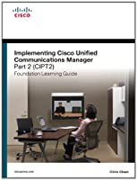 Implementing Cisco Unified Communications Manager, Part 2 (CIPT2) Foundation Learning Guide Front Cover