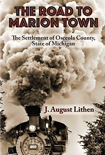 The Road to Marion Town: The Settlement of Osceola County, State of Michigan