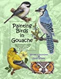 Painting Birds in Gouache: Easy to Follow Step by Step Demonstrations and Tips to Create Detailed Illustrations (Natural Science Illustration in Gouache) (Volume 2)